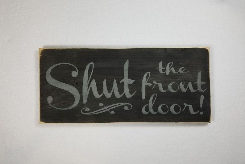 Handpainted Wood Sign Shut the Front Door Typography Word image 0