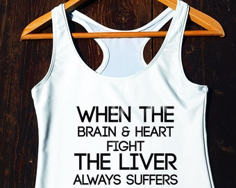 the liver always suffers, funny shirt, funny tank top, tumblr funny tank top, workout shirt, women funny shirt, funny gymwear, gym food tank