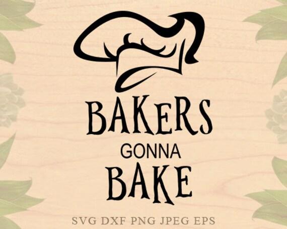 Bakers Gonna Bake Svg Kitchen Svg Cook Svg Cook Hat Eps Dxf Etsy