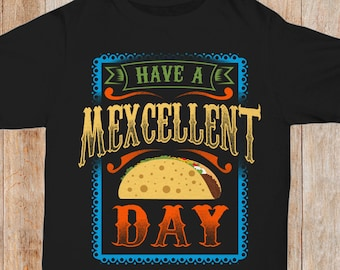 1c17bf241 Funny Cinco de Mayo T Shirt | Have A Mexcellent Day Mexican Pride Shirt | Mexico  Taco Tee | Proud Mexico Culture Tee | Quinceanera T-Shirt