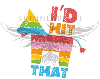 I'd Hit That Pinata SVG | pinata svg | cinco de mayo svg | mexican svg | mexican svg file | cinco de mayo dxf | may 5th svg | 5th of may svg
