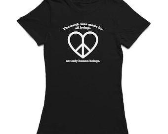 The Earth Was Made For All Beings, Not Only Human Beings Quote Women's T-shirt