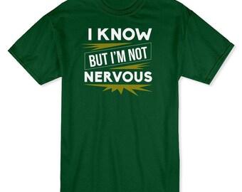 I Know But I'm Not Nervous Men's T-shirt