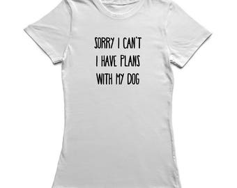 Sorry, I Can't, I Have Plans With My Dog Quote Women's T-shirt