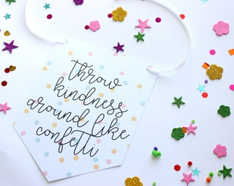 Throw kindness around like confetti hanging wall art, nursery decoration, home decor, print, nursery wall art positive quote bunting