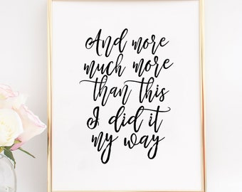 And More Much More Than This I Did It My Way,Typography Posters,Quote Poster,Girls Room Decor,Printable Wall Art,Quotes