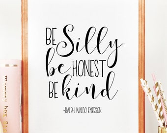 RALPH WALDO EMERSON, Be Silly Be Honest Be Kind,Be Kind Sign,Home Decor,Quote Prints,Typography Poster,Motivational Poster,Printable Art