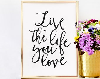 MOTIVATIONAL WALL ART, Live The Life You Love,Workout Quote,Living Room Decor,Bedroom Decor,Life Quote,Family Sign,Quote Prints,Motivation