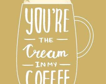 You're the cream in my coffee Poster