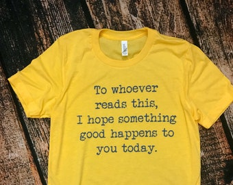 If You're Reading This I Hope Something Good Happens to You Today, Be Kind Shirt