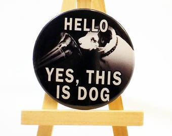 Hello, Yes, This is Dog - Button or Magnet