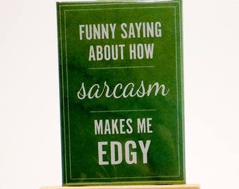 """Magnet """"Funny Saying About How Sarcasm Makes Me Edgy"""""""