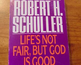 Robert H. Schuller , Life's Not Fair, But God is Good ,   1991  , OOP , Christian Book