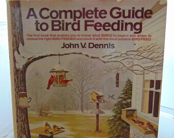 Complete Guide to Bird Feeding , 1981 , John V Dennis , OOP