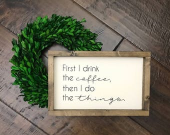 First I Drink the Coffee Then I Do the Things Sign | Kitchen Deco | Kitchen Sign | Coffee Bar Coffee Sign | Farmhouse Decor | Farmhouse Sign