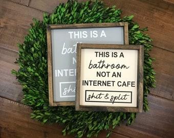 This Is A Bathroom Not an Internet Cafe Shit and Split Sign | Bathroom Wall Decor | Modern Farmhouse Boho | Half Guest Bathroom Funny Humor