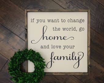 If You Want To Change The World Go Home and Love Your Family Sign | Wood Sign | Farmhouse Style | Farmhouse Decor | Family Fall Home Decor