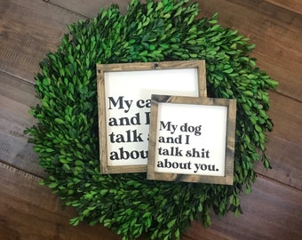 My Dog and I Talk Shit About You Sign | Funny Wall Decor | Cat Lover | Modern Farmhouse Boho Minimalist Wood Sign | Animal Lover Gift Humor