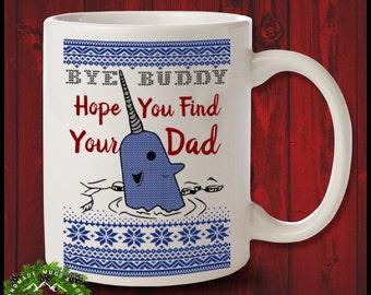 Bye Buddy Hope You Find Your Dad Mug Funny Ugly Christmas Coffee Mug Elf Narwhal Gift For Buddy Elf