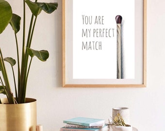 You Are My Perfect Match- Loved One Print. Valentines Day,Birthday/Wedding gift. Home Decor.