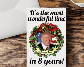 Donald Trump Christmas Card Funny It's the Most Wonderful Time in 8 Years Holiday Political Humor Election Greeting Card