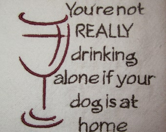 You're not really drinking alone if your dog is at home kitchen towel/Personalized kitchen towel/Dog Lover Gift/New Puppy Gift/Hostess gift