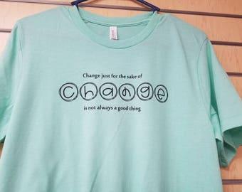 Change for the Sake of Change Tee Shirt