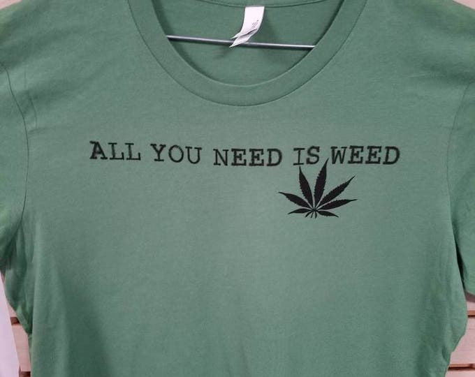 All You Need Is weed