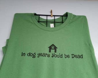 In Dog Years You'd be Dead Tee Shirt