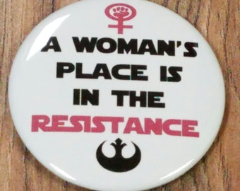 """A Woman's Place Is In The Resistance 2.25"""" Pinback  Button  or  Magnet"""