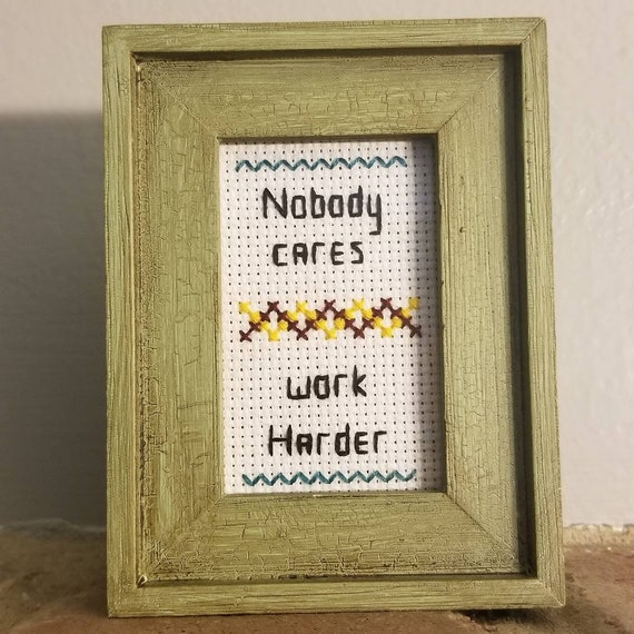 Image result for nobody cares work harder cross stitch