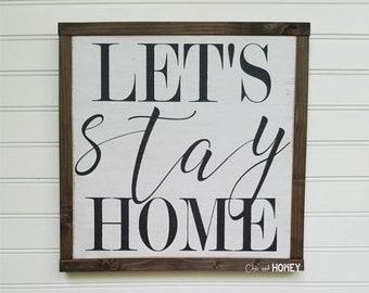 Let's Stay Home - Farmhouse Sign - Rustic Wood Sign - Farmhouse Decor