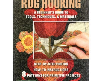 Introduction to Rug Hooking, A Beginner's Guide to Tools, Techniques & Materials