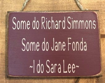 Some Do Richard Simmons So Do Jane Fonda I Do Sara Lee Mini Farmhouse Primitive Wood Sign READY TO SHIP