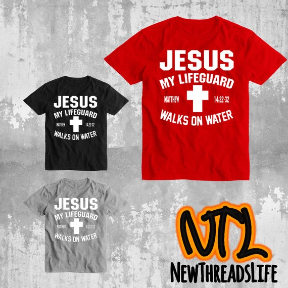 15741ce1491 Jesus My Lifeguard Walks On water Unisex Tshirt Be Like