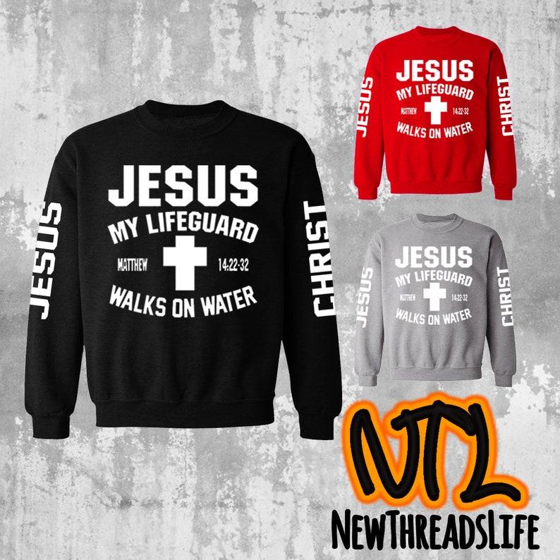 aa56a4d97ae Jesus My Lifeguard Walks On water Unisex Crewneck - Be Like Jesus  Sweatshirt - Christian crewneck
