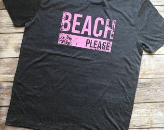 Beach Please, Beach Shirt, Birthday Gift, Gifts for Her, Gift for Her, Bridesmaid Gifts, Maid of Honor, Vacation Shirt, Mothers Day Gift
