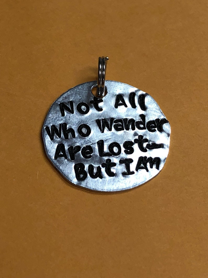 Dog Tag Add On or Round Keychain But I am Key Tag Small key chain. Not all Who Wander Are Lost