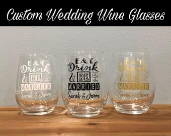 Eat Drink & Be Married Wine Glasses, Wedding wine glassss, Wedding favors, Custom Wine Glasses; Wedding Gift; Wedding Anniversary Gift