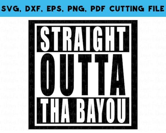 Straight outta the bayou svg dxf eps png pdf cajun svg etsy image 0 m4hsunfo