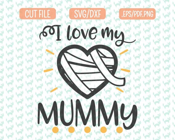 I Love My Mummy Svg Dxf Eps Png Files For Cutting Machines Etsy