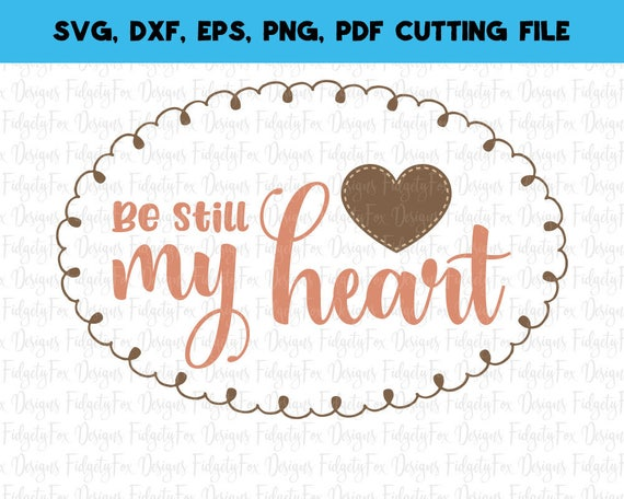 Be Still My Heart Svg Dxf Eps Png Files For Cutting Etsy