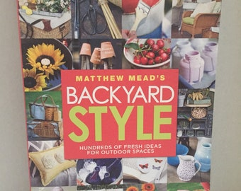 Backyard style by Matthew Mead's- Hundreds of fresh ideas for outdoor spaces!