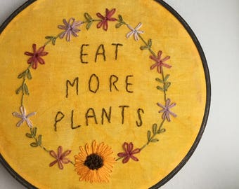 Eat More Plants Hand Embroidery Hoop Wall Art Hand Dyed