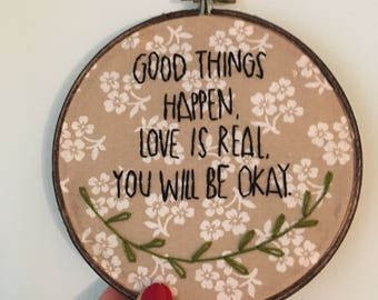 Good things happen, love is real, you will be okay hand embroidered Wall Art