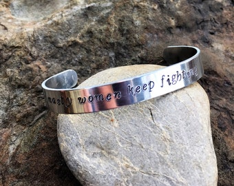 Hand Stamped 'nasty women keep fighting' cuff bracelet. Proceeds to Planned Parenthood. Hillary Clinton, I'm with her, nasty women.