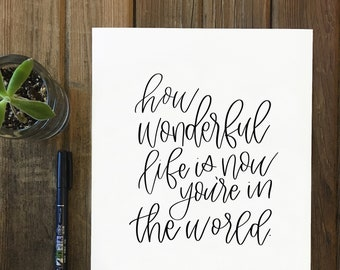 How Wonderful Life Is Now You're In The World | Digital Download | Hand-lettered Calligraphy