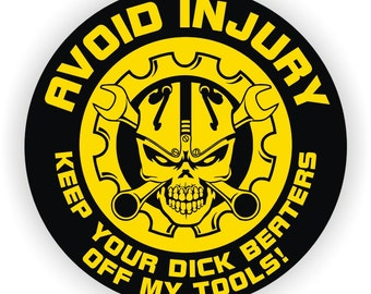 Avoid Injury ~ Keep Your Dick Beaters Off My Tools Funny Hard Hat Sticker   Motorcycle Welding Helmet Mechanics Decal Toolbox Lunchbox Label