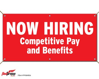 NOW HIRING Competitive Pay and Benefits - Vinyl Banner with Grommets - Available in Selection of Sizes from 2' x 3' to 6' x 12'
