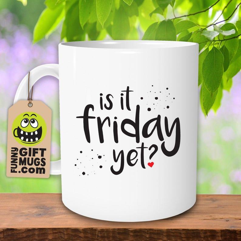 a6509c62775 Is It Friday Yet Mug Funny Mugs Sarcastic Mugs Office Mug | Etsy